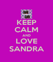 KEEP CALM AND LOVE SANDRA - Personalised Poster A1 size