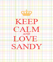 KEEP CALM AND LOVE  SANDY - Personalised Poster A1 size