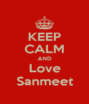 KEEP CALM AND Love Sanmeet - Personalised Poster A1 size