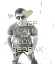 KEEP CALM AND LOVE SEDRAK - Personalised Poster A1 size