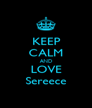 KEEP CALM AND LOVE Sereece - Personalised Poster A1 size