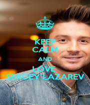 KEEP CALM AND LOVE  SERGEY LAZAREV - Personalised Poster A4 size