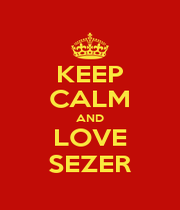 KEEP CALM AND LOVE SEZER - Personalised Poster A1 size
