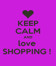 KEEP CALM AND love  SHOPPING !  - Personalised Poster A1 size