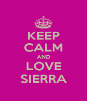 KEEP CALM AND LOVE SIERRA - Personalised Poster A1 size
