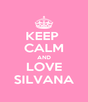 KEEP  CALM AND LOVE SILVANA - Personalised Poster A1 size