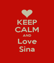 KEEP CALM AND Love Sina - Personalised Poster A1 size