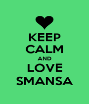 KEEP CALM AND LOVE SMANSA - Personalised Poster A1 size