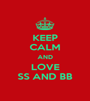 KEEP CALM AND LOVE SS AND BB - Personalised Poster A1 size