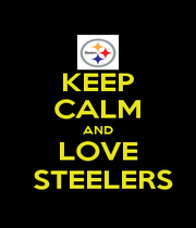 KEEP CALM AND LOVE  STEELERS - Personalised Poster A4 size