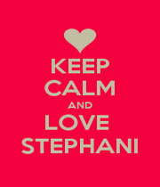 KEEP CALM AND LOVE  STEPHANI - Personalised Poster A1 size