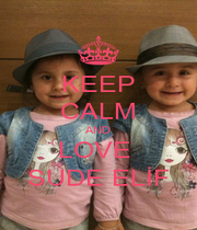 KEEP CALM AND LOVE  SUDE ELİF - Personalised Poster A4 size