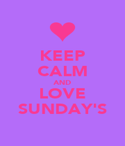 KEEP CALM AND LOVE SUNDAY'S - Personalised Poster A1 size