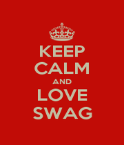 KEEP CALM AND LOVE SWAG - Personalised Poster A1 size