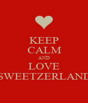 KEEP CALM AND LOVE SWEETZERLAND - Personalised Poster A1 size