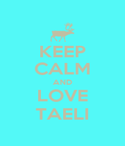 KEEP CALM AND LOVE TAELI - Personalised Poster A1 size