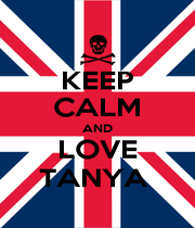 KEEP CALM AND LOVE TANYA  - Personalised Poster A1 size