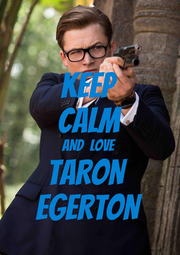 KEEP CALM AND  LOVE TARON  EGERTON - Personalised Poster A4 size
