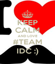 KEEP CALM AND LOVE #TEAM IDC :) - Personalised Poster A1 size