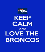 KEEP CALM AND LOVE THE  BRONCOS - Personalised Poster A4 size