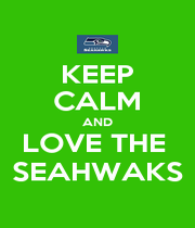 KEEP CALM AND LOVE THE  SEAHWAKS - Personalised Poster A4 size