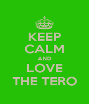 KEEP CALM AND LOVE THE TERO - Personalised Poster A1 size