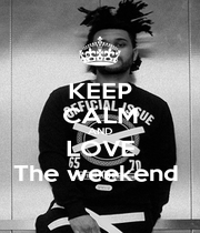 KEEP CALM AND LOVE The weekend  - Personalised Poster A1 size