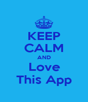 KEEP CALM AND Love This App - Personalised Poster A1 size
