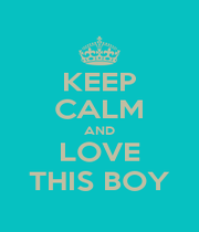KEEP CALM AND LOVE THIS BOY - Personalised Poster A1 size
