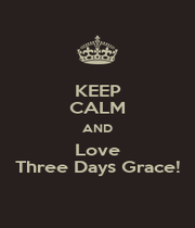 KEEP CALM AND Love Three Days Grace! - Personalised Poster A4 size