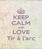 KEEP CALM AND LOVE Tir à l'arc - Personalised Poster A4 size