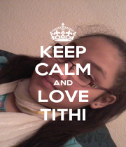 KEEP CALM AND LOVE TITHI - Personalised Poster A1 size