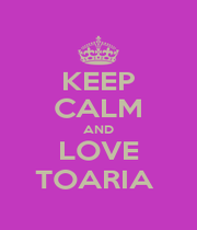 KEEP CALM AND LOVE TOARIA  - Personalised Poster A1 size