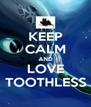 KEEP CALM AND LOVE TOOTHLESS - Personalised Poster A4 size