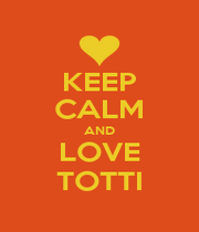 KEEP CALM AND LOVE TOTTI - Personalised Poster A1 size