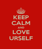 KEEP CALM AND LOVE URSELF - Personalised Poster A4 size