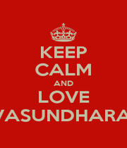 KEEP CALM AND LOVE VASUNDHARA  - Personalised Poster A1 size