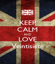KEEP CALM AND LOVE Veintisiete - Personalised Poster A1 size