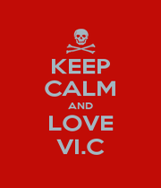 KEEP CALM AND LOVE VI.C - Personalised Poster A1 size