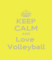 KEEP CALM AND Love  Volleyball - Personalised Poster A1 size