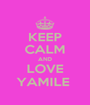 KEEP CALM AND LOVE YAMILE  - Personalised Poster A1 size