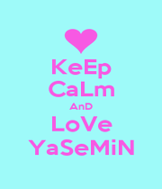 KeEp CaLm AnD LoVe YaSeMiN - Personalised Poster A1 size