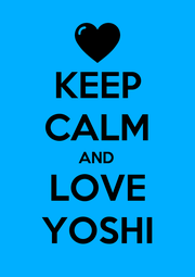 KEEP CALM AND LOVE YOSHI - Personalised Poster A1 size