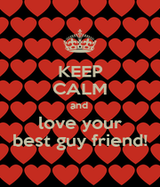 KEEP CALM and  love your best guy friend! - Personalised Poster A4 size