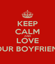 KEEP CALM AND LOVE YOUR BOYFRIEND  - Personalised Poster A1 size