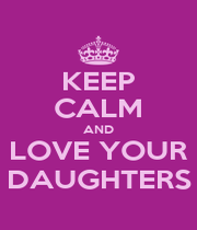 KEEP CALM AND LOVE YOUR DAUGHTERS - Personalised Poster A1 size