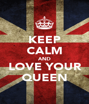 KEEP CALM AND LOVE YOUR QUEEN - Personalised Poster A1 size