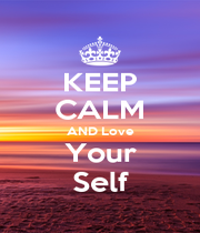 KEEP CALM AND Love Your Self - Personalised Poster A4 size