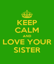 KEEP CALM AND LOVE YOUR SISTER - Personalised Poster A4 size