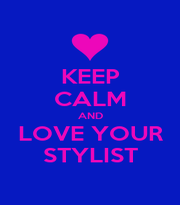 KEEP CALM AND LOVE YOUR STYLIST - Personalised Poster A1 size